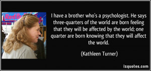 have a brother who's a psychologist. He says three-quarters of the ...