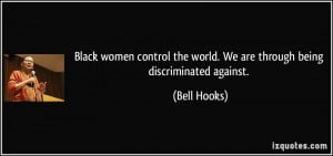 Black women control the world. We are through being discriminated ...