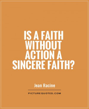 Faith Quotes Action Quotes Sincere Quotes Jean Racine Quotes
