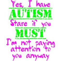 make a stupid comment. I'm the most confrontational mom to an autistic ...