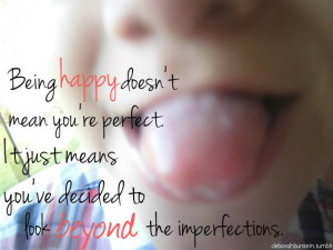 Being Happy doesn't Mean You're Perfect ~ Happiness Quote