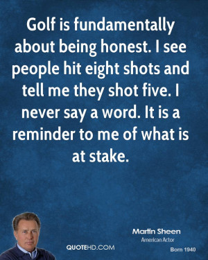 Golf is fundamentally about being honest. I see people hit eight shots ...