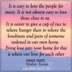 It is easy to love the people far away. It is not always easy to love ...