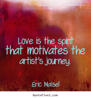 eric maisel love quote wall art design your own quote