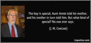 The boy is special, Aunt Annie told his mother, and his mother in turn ...