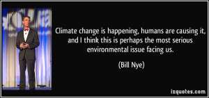 Climate change is happening, humans are causing it, and I think this ...