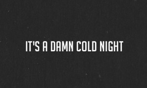 It's a damn cold night