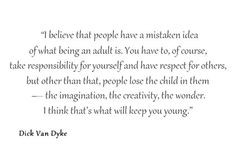 believe that people have a mistaken idea of what being an adult is ...