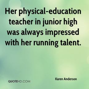Karen Anderson - Her physical-education teacher in junior high was ...