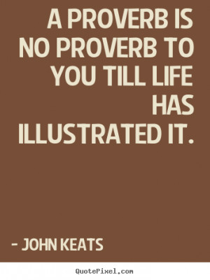 life has illustrated it john keats more life quotes friendship quotes ...