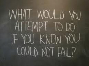 What would you attempt to do if you knew you could not fail? #quote # ...