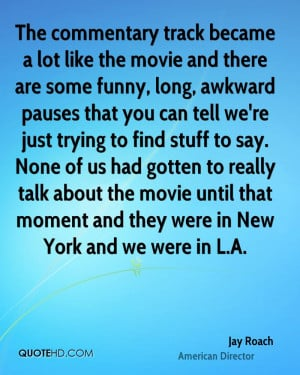 Jay Roach Funny Quotes