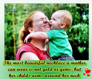 The most beautiful necklace a mother can wear is not gold or gems, but ...