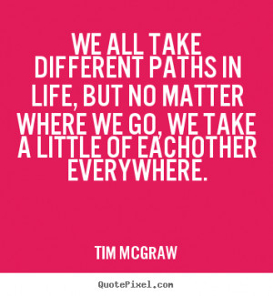 We All Take Different Paths Quotes