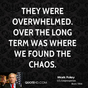 They were overwhelmed. Over the long term was where we found the chaos ...