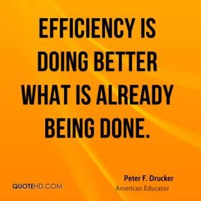 Efficiency is doing better what is already being done.