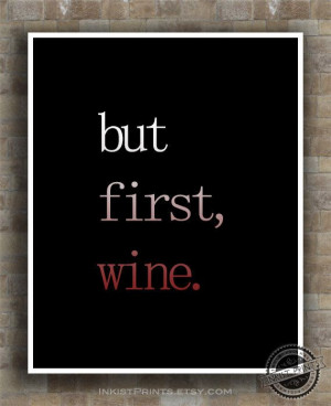 Inspirational Quotes But First Wine inspiring by InkistPrints, $12.95 ...