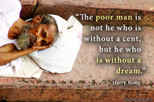 The poor man is not he who is without a cent, but he who is without a ...