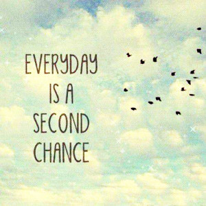 Everyday is a Second Chance Inspirational Quotes