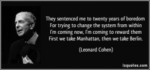 ... -trying-to-change-the-system-from-within-i-m-leonard-cohen-220458.jpg