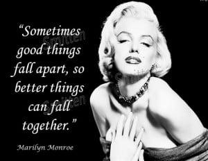 Marilyn Monroe Quote - Sometimes Good things fall Apart 8x10 Art Print