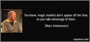 quote-you-know-magic-markets-don-t-appear-all-the-time-so-you-take ...