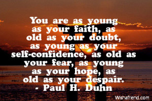 You are as young as your faith, as old as your doubt, as young as your ...