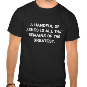 handful of ashes is all that remains of the g... tees