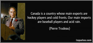 Canada is a country whose main exports are hockey players and cold ...