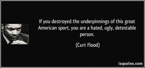 If you destroyed the underpinnings of this great American sport, you ...