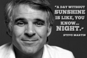 Enjoy the best Steve Martin quotes . Funny Quotes by Steve Martin ...