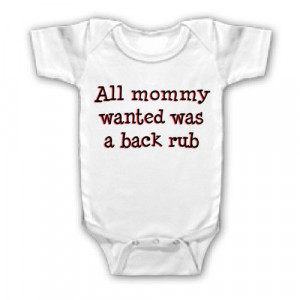 FUNNY SAYING SHIRT ALL MOMMY WANTED WAS BACK RUB BABY YOUTH KID ...