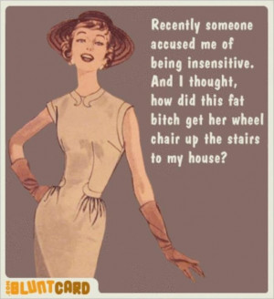 Don't call me insensitive...