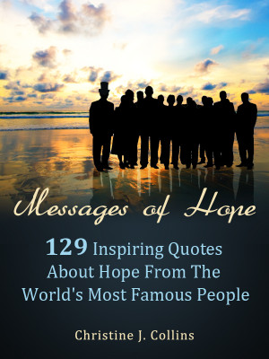 ... 129 Inspiring Quotes about Hope from the World's Most Famous People