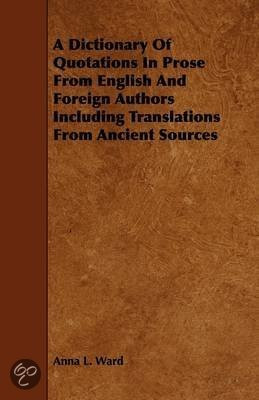 Dictionary of Quotations in Prose from English and Foreign Authors ...