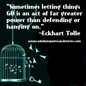 sometimes letting things go is an act of far greater power than ...