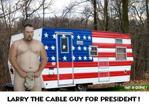 LARRY THE CABLE GUY FOR PRESIDENT