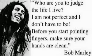 Quote bob marley who are you to judge