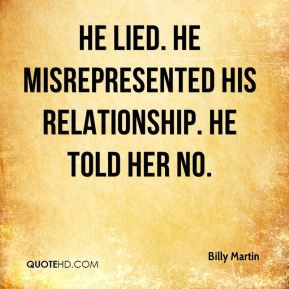 Billy Martin - He lied. He misrepresented his relationship. He told ...