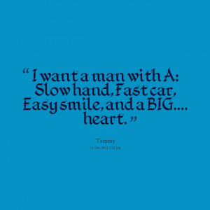 Quotes Picture: i want a man with a: slow hand, fast car, easy smile ...