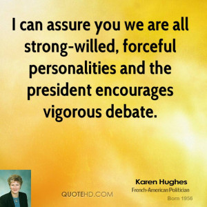 can assure you we are all strong-willed, forceful personalities and ...