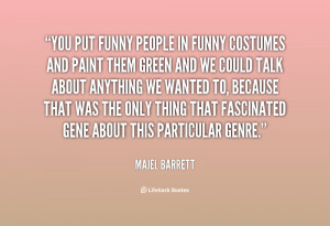 quote-Majel-Barrett-you-put-funny-people-in-funny-costumes-116508.png