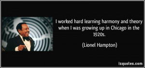 ... theory when I was growing up in Chicago in the 1920s. - Lionel Hampton
