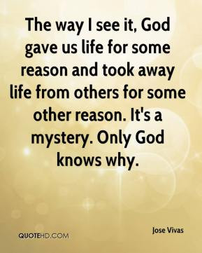 ... from others for some other reason. It's a mystery. Only God knows why
