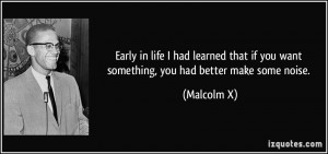 Early in life I had learned that if you want something, you had better ...