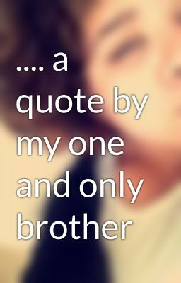 quote by my one and only brother