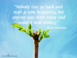 can go back and start a new beginning, but anyone can start today ...