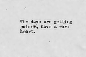 Cold Day Quotes Cold dayswarm heart.