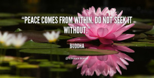 Peace Comes From Within Inner Peace Quotes Peace Of Mind Quotes