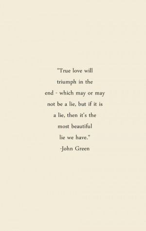 John Green Quote – True love will triumph in the end – which may ...
